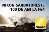 Nikon sarbatoreste 100 de ani la F64