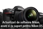 Actualizari de software Nikon, acum si cu suport pentru Nikon D5
