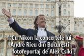 Cu Nikon la concertele lui Andre Rieu din Bucuresti - fotoreportaj de Alex Csiki