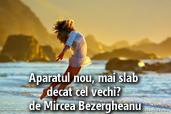 Aparatul nou, mai slab decat cel vechi? - de Mircea Bezergheanu