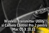 Wireless Transmitter Utility si Camera Control Pro 2 pentru Mac OS X 10.11 sunt disponibile pentru descarcare