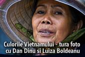 Culorile Vietnamului - tura foto cu Dan Dinu si Luiza Boldeanu