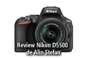 Review Nikon D5500 de Alin Stefan