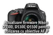 Actualizare firmware pentru Nikon D3300, D5300 si D5500 pentru utilizarea cu obiective AF-P