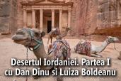 Desertul Iordaniei. Partea I - cu Dan Dinu si Luiza Boldeanu