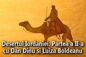 Desertul Iordaniei  - cu Dan Dinu si Luiza Boldeanu. Partea a II-a