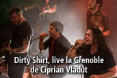 Dirty Shirt, live la Grenoble - de Ciprian Vladut