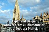 Explorand Belgia: Antwerp, orasul diamantelor - de  Teodora Maftei