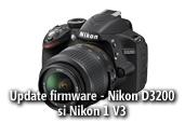 Update-uri de firmware pentru Nikon D3200 si Nikon 1 V3