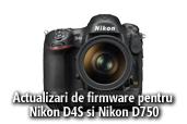 Actualizari de firmware pentru Nikon D4S si Nikon D750