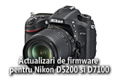 Actualizari de firmware pentru Nikon D5200 si D7100