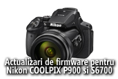 Actualizari de firmware pentru Nikon COOLPIX P900 si S6700