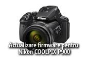 Actualizare firmware pentru Nikon COOLPIX P900
