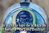 In vizita la lupii de la Baza 86 Aeriana - de Liviu Dnistran