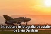 Introducere in fotografia de aviatie - de Liviu Dnistran