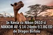 In Kenia cu Nikon D610 si NIKKOR AF-S 14-24mm f/2.8G ED - de Dragos Birtoiu