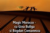 Magic Morocco  - cu Gina Buliga si Bogdan Comanescu