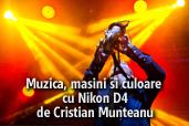 Muzica, masini si culoare cu Nikon D4 - de Cristian Munteanu
