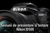 Sesiuni de prezentare si testare Nikon D500