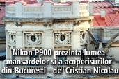 Nikon COOLPIX P900 prezinta lumea mansardelor si a acoperisurilor din Bucuresti - de  Cristian Nicolau
