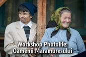 Photolife: Oamenii Maramuresului - workshop foto cu Dan Dinu, Luiza Boldeanu si Tatiana Volontir