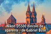 Nikon D5500 dincolo de aparente - de Gabriel Buse