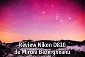 Review Nikon D810 - de Mircea Bezergheanu.
