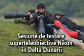 Sesiune de testare superteleobiective Nikon in Delta Dunarii