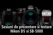Sesiuni de prezentare si testare Nikon D5 si SB-5000