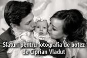 Sfaturi pentru fotografia de botez - de Ciprian Vladut