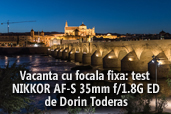 Vacanta cu focala fixa: test NIKKOR AF-S 35mm f/1.8G ED - de Dorin Toderas