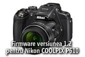 Actualizare firmware pentru Nikon COOLPIX P610