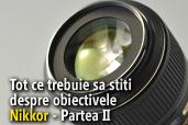 Tot ce trebuie sa stiti despre obiectivele Nikkor - Partea II