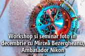 Workshop si seminar foto in decembrie cu Mircea Bezergheanu, Ambasador Nikon