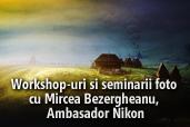 Workshop-uri si seminarii foto cu Mircea Bezergheanu, Ambasador Nikon