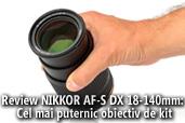 Review NIKKOR AF-S DX 18-140mm: Cel mai puternic obiectiv de kit