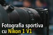 Fotografia sportiva cu Nikon 1 V1 -  Cristian Preda