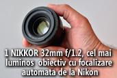 1 NIKKOR 32mm f/1.2, cel mai luminos obiectiv cu AF de la Nikon