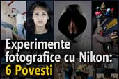 Experimente fotografice cu Nikon: 6 Povesti