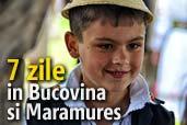 7 zile in Bucovina si Maramures