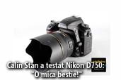 "Calin Stan a testat Nikon D750: ""O mica bestie!"""