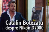 Catalin Botezatu despre Nikon D7000 la Foto Hobby Shop