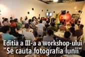 """Impresii de la workshop-ul """"Se cauta fotografia lunii"""" - Editia a III-a"""
