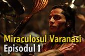 Un prim pas prin infinita Indie - Miraculosul Varanasi - episodul I