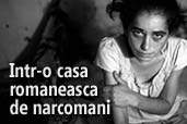 Intr-o casa romaneasca de narcomani - Fotoreportaj