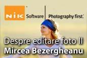 Despre editare foto (partea a II-a) - Mircea Bezergheanu