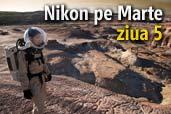 Nikon pe Marte: ziua 5