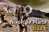 Nikon pe Marte: ziua 6