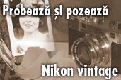 Probeaza si pozeaza - Nikon vintage