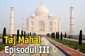 Un prim pas prin infinita Indie - Marele Taj - episodul III